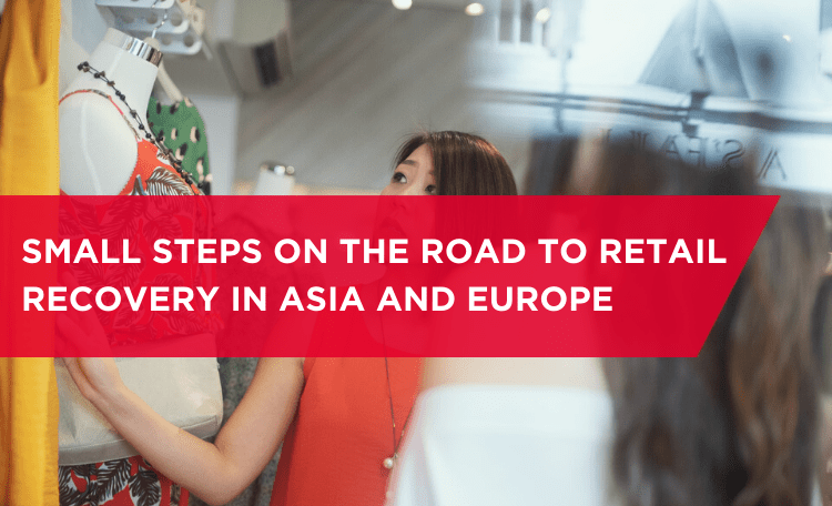 Small steps on the road to retail recovery in Asia and Europe